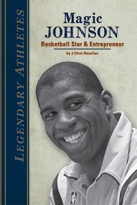 Magic Johnson: Basketball Star & Entrepreneur - Roselius, J Chris