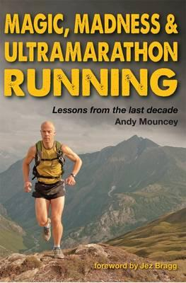 Magic, Madness & Ultramarathon Running - Mouncey, Andy
