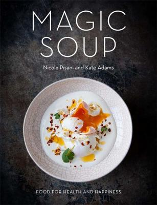 Magic Soup: Food for Health and Happiness - Pisani, Nicole, and Adams, Kate