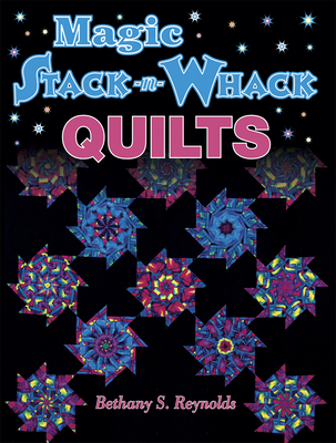 Magic Stack-N-Whack Quilts - Reynolds, Bethany S