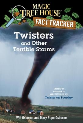 Magic Tree House Fact Tracker #8: Twisters and Other Terrible Storms: A Nonfiction Companion to Magic Tree House #23: Twister on Tuesday - Osborne, Will (Illustrator), and Murdocca, Salvatore (Illustrator), and Osborne, Mary Pope