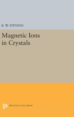 Magnetic Ions in Crystals - Stevens, K. W.