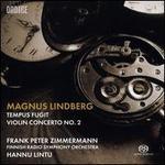 Magnus Lindberg: Tempus Fugit; Violin Concerto No. 2