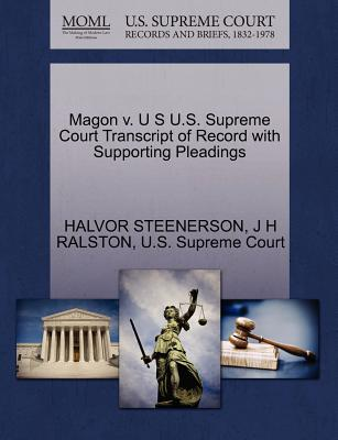 Magon V. U S U.S. Supreme Court Transcript of Record with Supporting Pleadings - Steenerson, Halvor, and Ralston, J H, and U S Supreme Court (Creator)