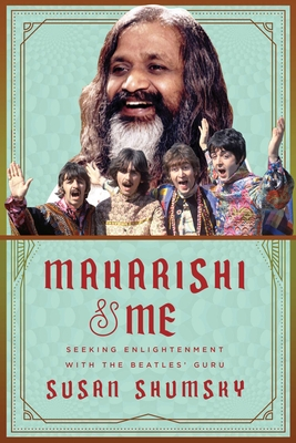 Maharishi & Me: Seeking Enlightenment with the Beatles' Guru - Shumsky, Susan