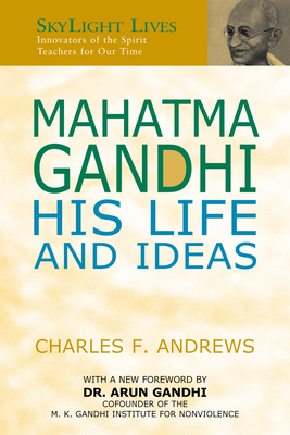 Mahatma Gandhi: His Life and Ideas - Andrews, Charles F, and Gandhi, Arun (Foreword by)