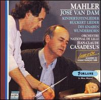 Mahler: Kindertotenlieder; Rückert Lieder; Des Knaben Wunderhorn - José van Dam (baritone); L'Orchestre National de Lille; Jean-Claude Casadesus (conductor)