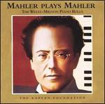 Mahler Plays Mahler: The Welte-Mignon Piano Rolls