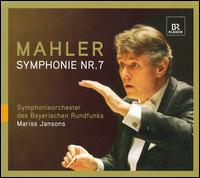 Mahler: Symphonie No. 7 - Bavarian Radio Symphony Orchestra; Mariss Jansons (conductor)