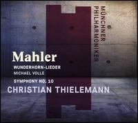 Mahler: Wunderhorn-Lieder; Symphony No. 10 - Michael Volle (baritone); Münchner Philharmoniker; Christian Thielemann (conductor)