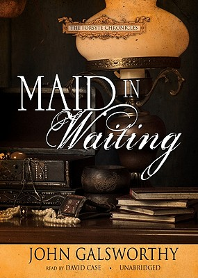 Maid in Waiting - Galsworthy, John, Sir, and Case, David (Read by)