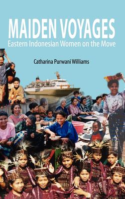 Maiden Voyages: Eastern Indonesian Women on the Move - Williams, Catharina Purwani