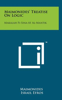 Maimonides' Treatise on Logic: Makalah Fi-Sina-At Al-Mantik - Maimonides, and Efros, Israel