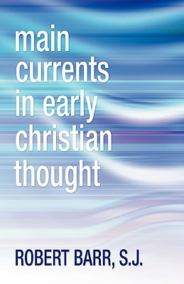 Main Currents in Early Christian Thought - Barr, Robert R