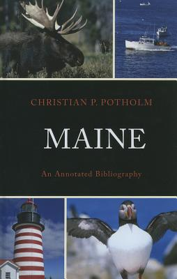 Maine: An Annotated Bibliography - Potholm, Christian P