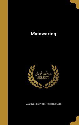 Mainwaring - Hewlett, Maurice Henry 1861-1923