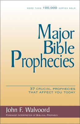 Major Bible Prophecies: 37 Crucial Prophecies That Affect You Today - Walvoord, John F, Th.D.