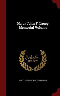 Major John F. Lacey; Memorial Volume - Iowa Conservation Association (Creator)