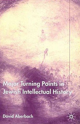 Major Turning Points in Jewish Intellectual History - Aberbach, David