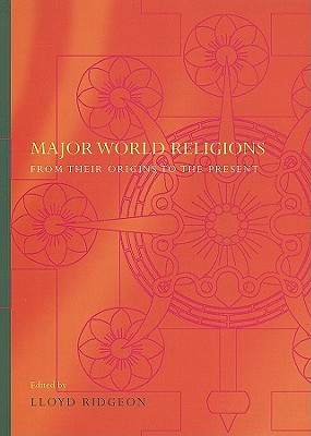 Major World Religions: From Their Origins to the Present - Ridgeon, Lloyd (Editor)