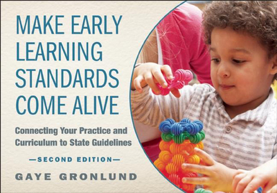 Make Early Learning Standards Come Alive: Connecting Your Practice and Curriculum to State Guidelines - Gronlund, Gaye