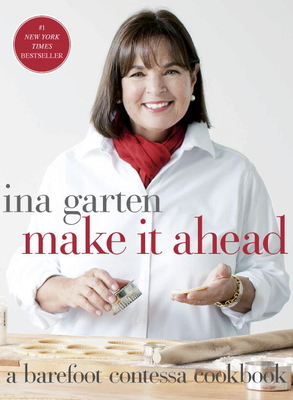 Make It Ahead: A Barefoot Contessa Cookbook - Garten, Ina