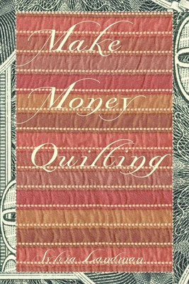 Make Money Quilting - Landman, Sylvia Ann