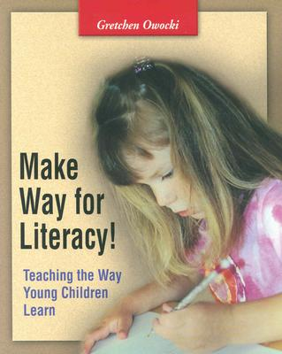 Make Way for Literacy!: Teaching the Way Young Children Learn - Owocki, Gretchen