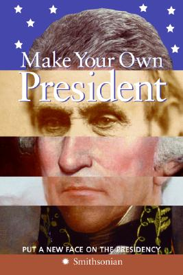 Make Your Own President - Pastan, Amy, and McKnight, Linda