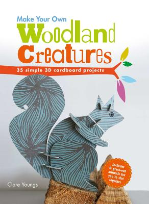Make Your Own Woodland Creatures: 35 Simple 3D Cardboard Projects - Youngs, Clare