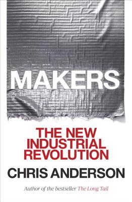 Makers: The New Industrial Revolution - Anderson, Chris