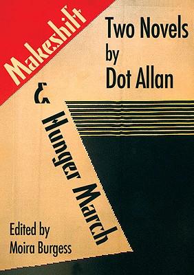 Makeshift & Hunger March: Two Novels by Dot Allan - Allan, Dot, and Burgess, Moira (Editor)