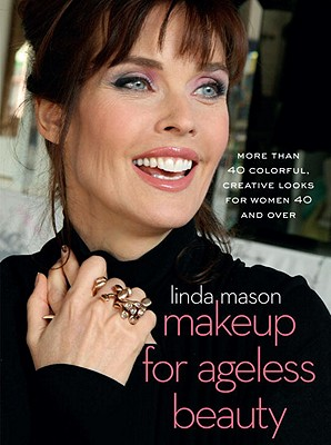 Makeup for Ageless Beauty: More Than 40 Colorful, Creative Looks for Women 40 and Over - Mason, Linda