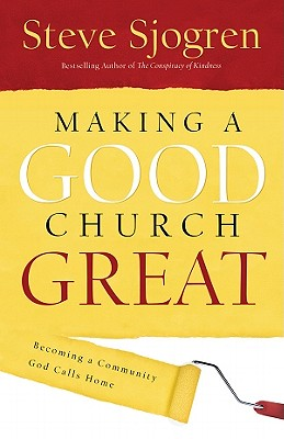 Making a Good Church Great: Becoming a Community God Calls Home - Sjogren, Steve