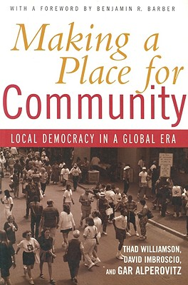 Making a Place for Community: Local Democracy in a Global Era - Williamson, Thad, and Imbroscio, David, and Alperovitz, Gar