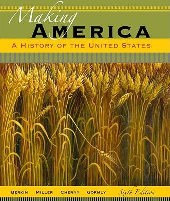 Making America: A History of the United States - Berkin, Carol