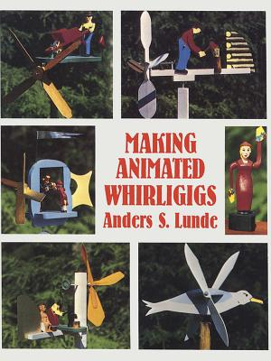 Making Animated Whirligigs - Lunde, Anders S