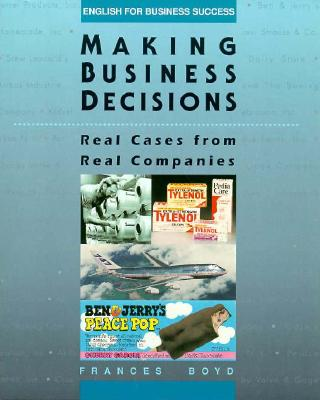 Making Business Decisions: Real Cases from Real Companies - Boyd, Frances Armstrong