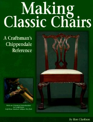 Making Classic Chairs: A Craftsmans Chippendale Reference - Clarkson, Ron, and Keno, Leigh (Introduction by)