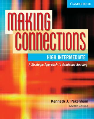 Making Connections High Intermediate Student's Book: A Strategic Approach to Academic Reading and Vocabulary - Pakenham, Kenneth J, and Kenneth J, Pakenham