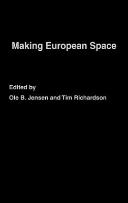 Making European Space: Mobility, Power and Territorial Identity - Jensen, Ole B, and Richardson, Tim