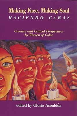 Making Face, Making Soul/Haciendo Caras: Creative and Critical Perspectives by Feminists of Color - Anzaldua, Gloria E (Editor)