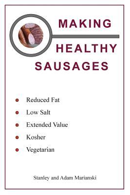 Making Healthy Sausages - Marianski, Adam, and Marianski, Stanley
