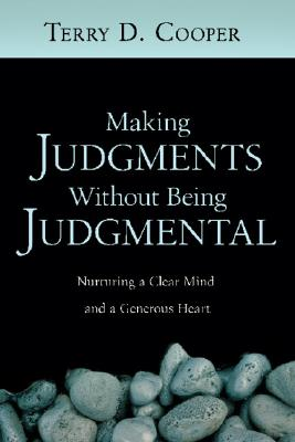 Making Judgments Without Being Judgmental: Nurturing a Clear Mind and a Generous Heart - Cooper, Terry D