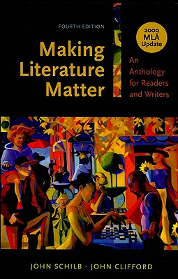 Making Literature Matter: An Anthology for Readers and Writers: 2009 MLA Update - Schilb, John