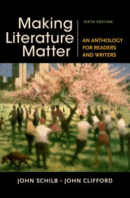 Making Literature Matter: An Anthology for Readers and Writers - Schilb, John, and Clifford, John