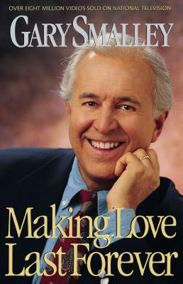 Making Love Last Forever - Smalley, Gary, Dr.