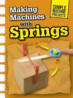 Making Machines with Springs - Oxlade, Chris