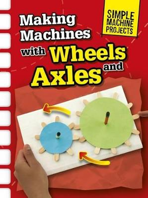 Making Machines with Wheels and Axles - Oxlade, Chris