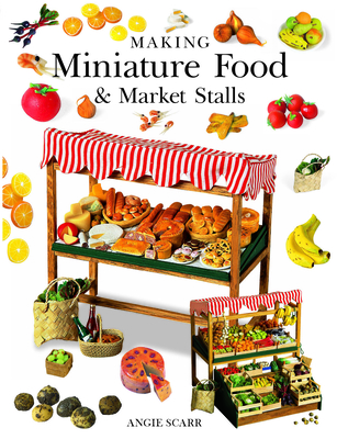 Making Miniature Food & Market Stalls - Scarr, Angie
